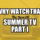 The Why Watch That Talk: The Best of Summer TV – Part 1